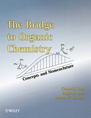 The Bridge to Organic Chemistry By Yoder, Claude H./ Leber, Phyllis A./ Thomsen, Marcus W.